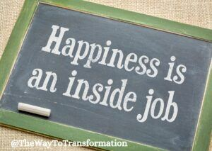 Happiness is an inside job  Is true happiness possible