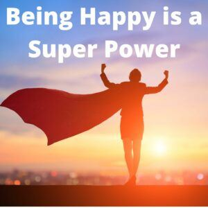 Being happy is a super power