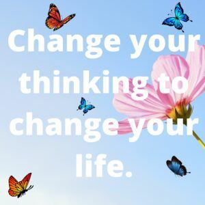 change yur thinking to change your life.