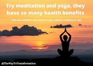 Try meditation and yoga, they have so many health benefits