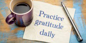 Practice gratitude daily.