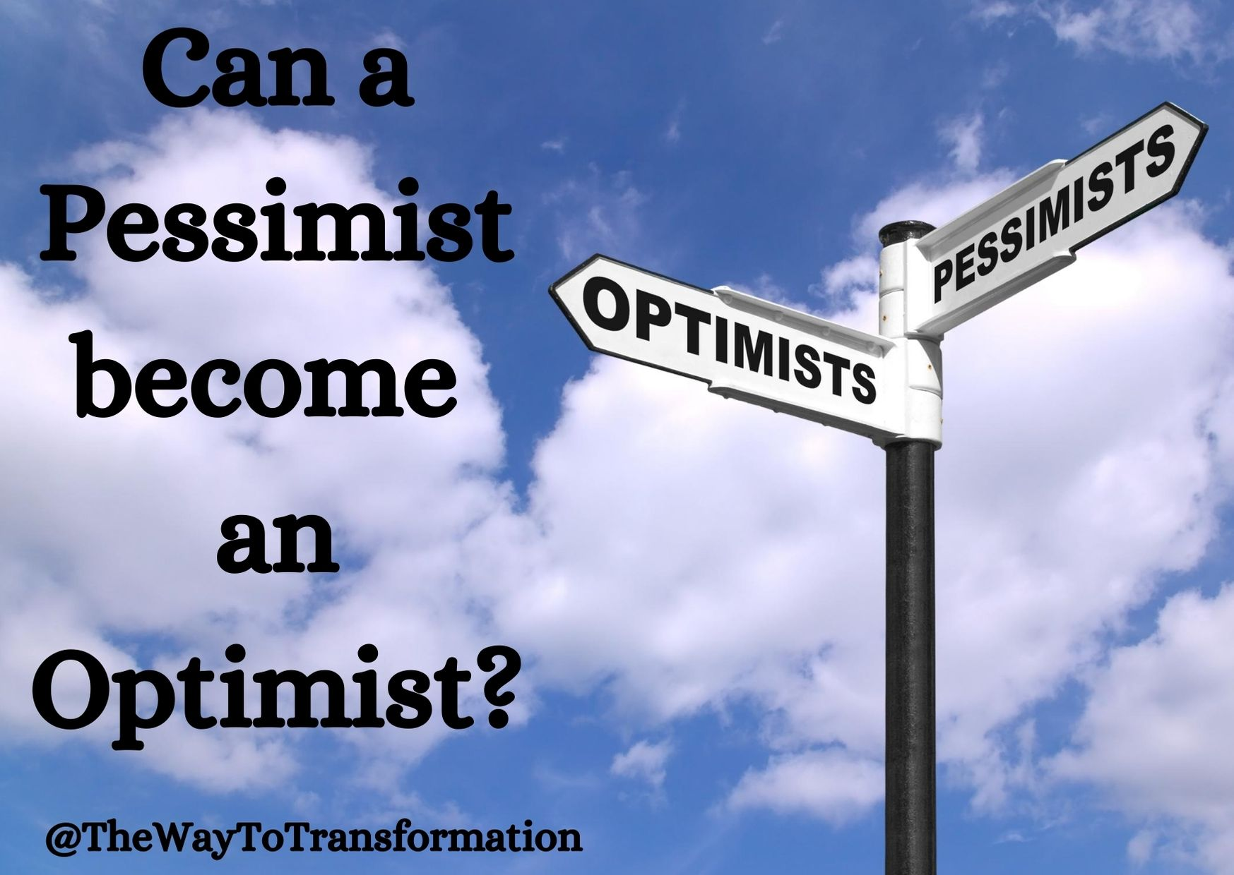 Can a Pessimist become an Optimist