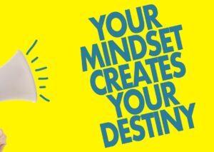 your mindset creates your destiny