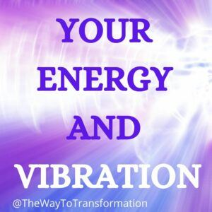 Your Energy and Vibration