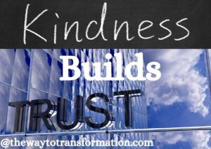 Kindness builds trust. Why Kindness is Good for you
