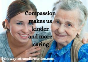 Compassion makes us kinder and more caring