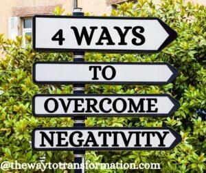 4 ways to overcome negativity