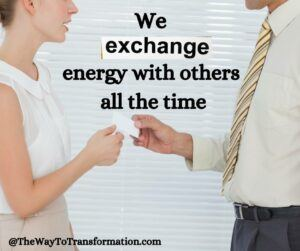 We exchange energy with others all the time