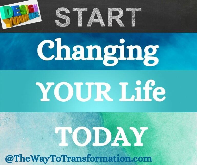 Start Changing your Life Today